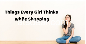 Things Every Girl Thinks While Shopping
